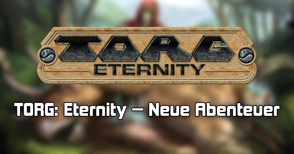 TORG: Eternity — Diese Abenteuer warten auf euch