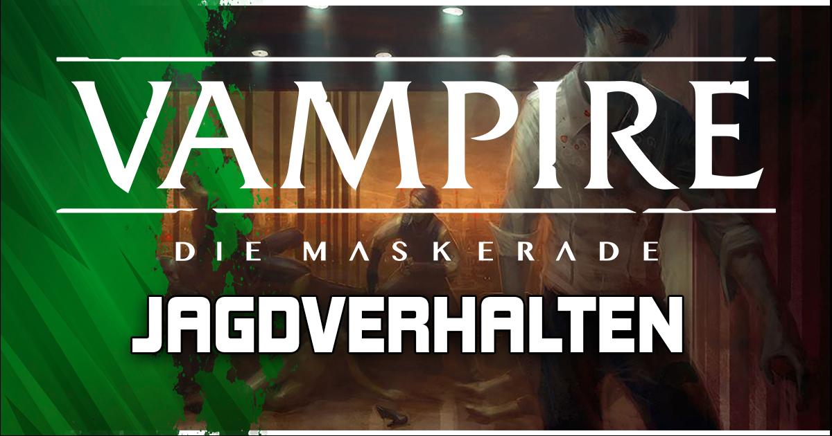 Vampire: Die Maskerade – Jagdverhalten