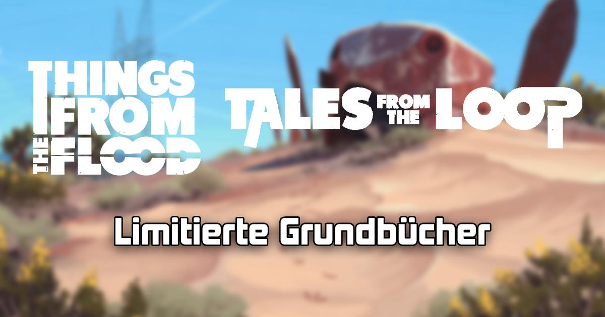 Tales from the Loop & Things from the Flood: Limitierte Grundregelwerke