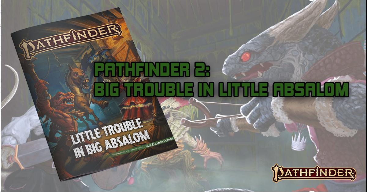 Pathfinder 2 – Little Trouble in big Absalom