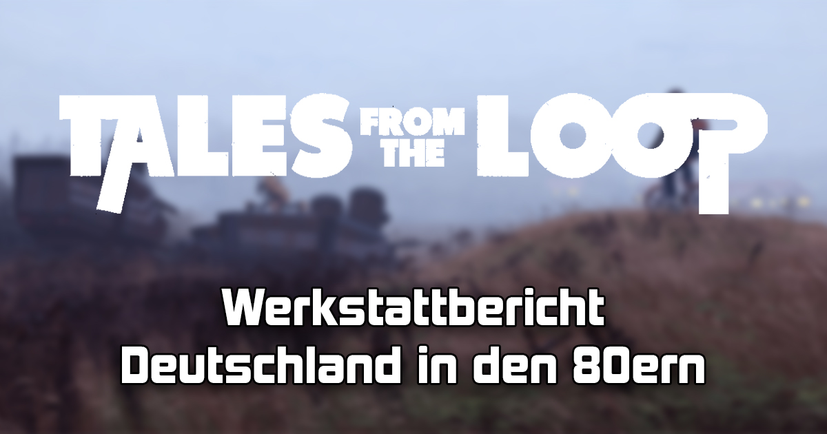Tales from the Loop: Werkstattbericht